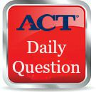 ACT Daily Question Link