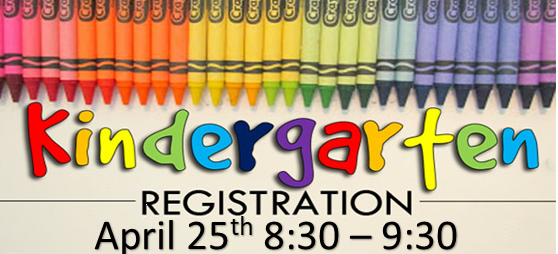 Kindergarten Registration April 25th, 8:30-9:30