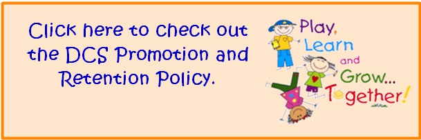 Click here to check our the DCS Promotion and Retention Policy
