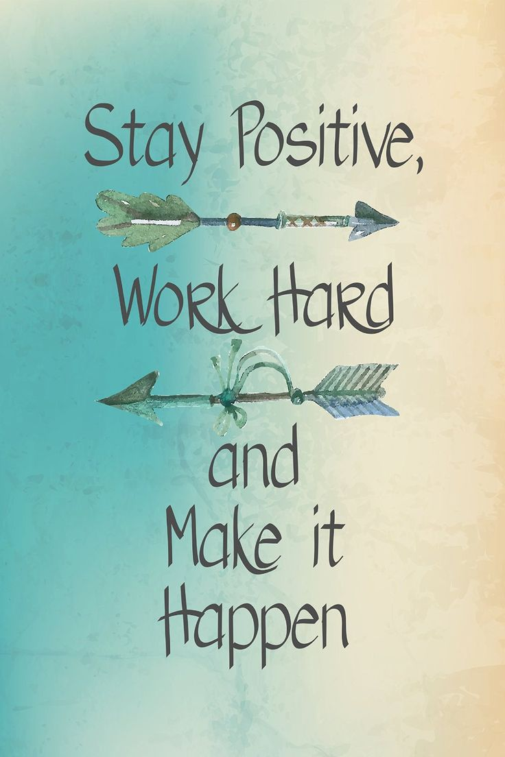 Stay Positive, Word Hard, and Make it Happen