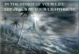 In the storm of your life, let Jesus be your lighthouse