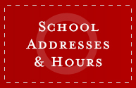 School Addresses & Hours